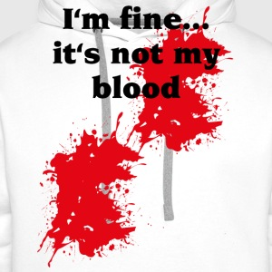 I'm fine...it's not my blood T-shirt - Felpa con cappuccio premium da uomo