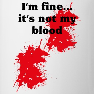 I'm fine...it's not my blood T-shirt - Tazza
