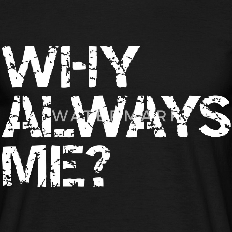 why always me? T-shirts - Mannen T-shirt