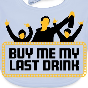 Buy Me My Last Drink 2 (2c)++ Kids' Shirts - Baby Organic Bib