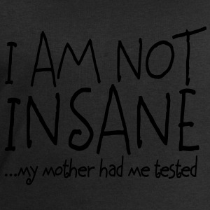 I am not insane ... my mother had me tested II Tee shirts Bébés - Sweat-shirt Homme Stanley & Stella