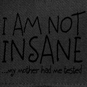 I am not insane ... my mother had me tested II Tee shirts Bébés - Casquette snapback