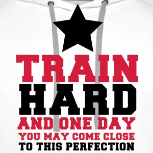 TRAIN HARD and one day CLOSE TO this PERFECTION T-Shirts - Men's Premium Hoodie