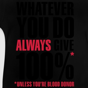 Whatever you do always give 100%. Unless you're blood donor, Kids' Shirts - Baby T-Shirt