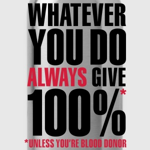 Whatever you do always give 100%. Unless you're blood donor T-shirts - Drinkfles