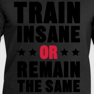 Train Insane Or Remain the Same T-Shirts - Men's Sweatshirt by Stanley & Stella