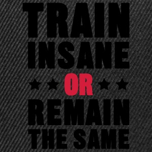 Train Insane Or Remain the Same Tee shirts - Casquette snapback