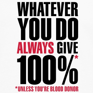 Whatever you do always give 100%. Unless you're blood donor Flaschen & Tassen - Männer Premium Langarmshirt
