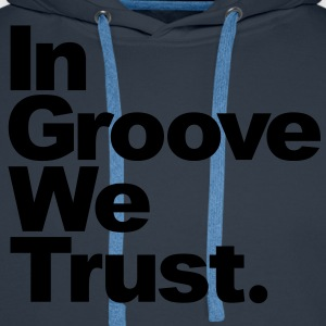 In Groove We Trust  - Sweat-shirt à capuche Premium pour hommes