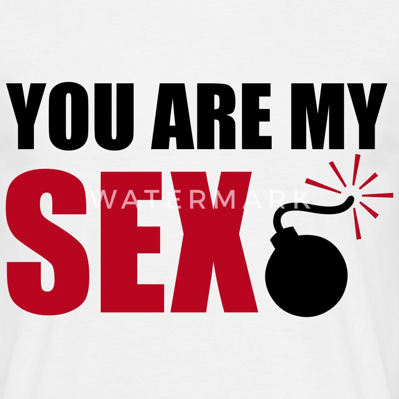 Weiß You are my sexbomb T-Shirts - Männer T-Shirt
