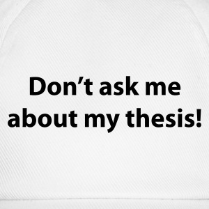 Weiß Don't ask me about my thesis T-Shirt - Baseballkappe