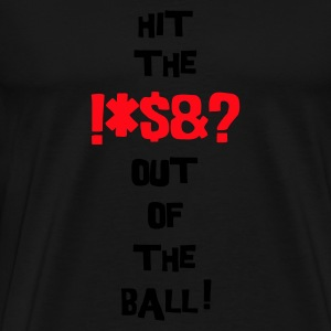 hit the !*$&? out of the ball! Sweatshirt schwarz - Männer Premium T-Shirt