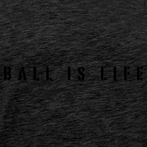 Bruin ball is life - basketbal slogan Sweaters - Mannen Premium T-shirt