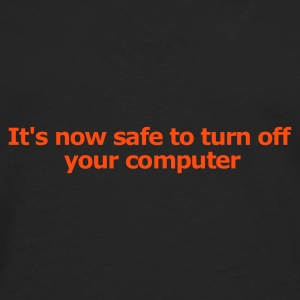 Black It's Now Safe to Turn Off Your Computer Men's Tees - Men's Premium Longsleeve Shirt