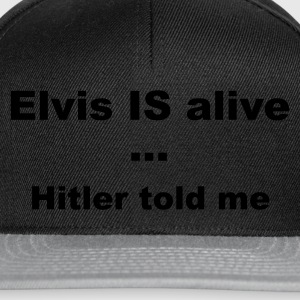 Elvis IS alive,  told me - Snapback Cap