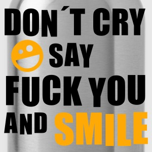 Don´t cry say fuck you and smile (Smiley) - Trinkflasche