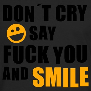 Don´t cry say fuck you and smile (Smiley) - Männer Premium Langarmshirt