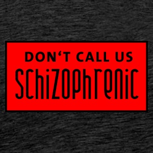 dont_call_us_schizophrenic Sweaters - Mannen Premium T-shirt