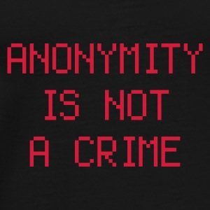 anonymity is not a crime - Premium T-skjorte for menn