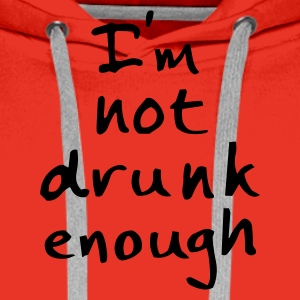 not drunk enough - Herre Premium hættetrøje