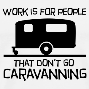 Work is for people that don't go caravanning Buttons - Men's Premium T-Shirt