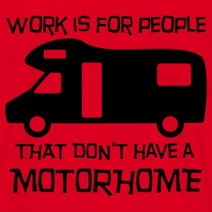 Motorhome - work is for people Hoodies & Sweatshirts - Men's T-Shirt