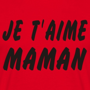 Maman je t aime - T-shirt Homme