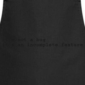 Nero it's not a bug - it's an incomplete feature T-shirt - Grembiule da cucina