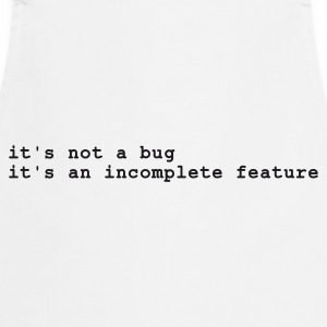 Hvid it's not a bug - it's an incomplete feature T-shirts - Forklæde