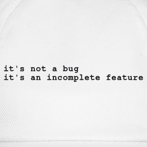Blanco it's not a bug - it's an incomplete feature Camisetas - Gorra béisbol