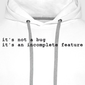 Bianco it's not a bug - it's an incomplete feature T-shirt - Felpa con cappuccio premium da uomo
