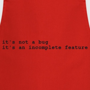 Röd it's not a bug - it's an incomplete feature T-shirts - Förkläde