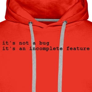 Rood it's not a bug - it's an incomplete feature T-shirts - Mannen Premium hoodie
