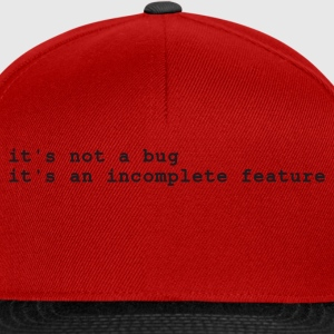 Rood it's not a bug - it's an incomplete feature T-shirts - Snapback cap
