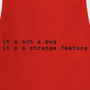 Röd it's not a bug - it's a strange feature T-shirts - Förkläde