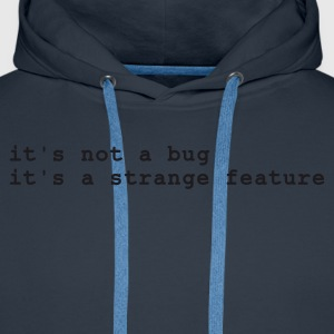 it's not a bug - it's a strange feature T-Shirts Navy - Männer Premium Hoodie