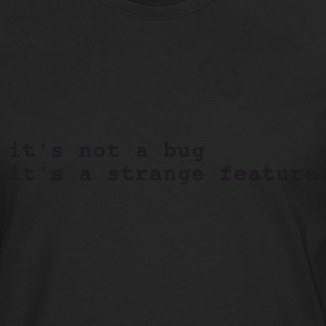 Svart it's not a bug - it's a strange feature T-shirts - Långärmad premium-T-shirt herr