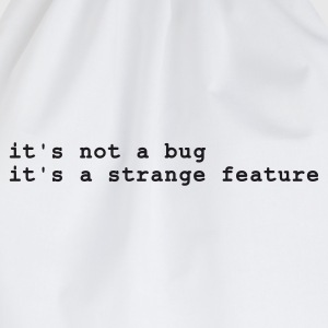 Vit it's not a bug - it's a strange feature T-shirts - Gymnastikpåse