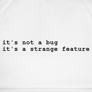 Wit it's not a bug - it's a strange feature T-shirts - Baseballcap