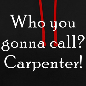 who you gona call Carpenter - Contrast Colour Hoodie