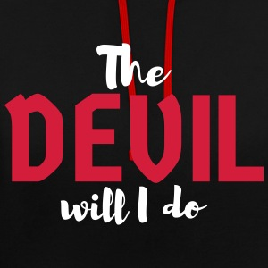 The devil will I do - Contrast Colour Hoodie