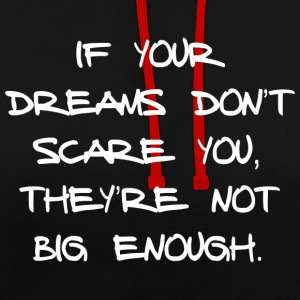 IF YOUR DREAMS DO NOT SCARE YOU, THEY'RE NOT ... - Contrast Colour Hoodie