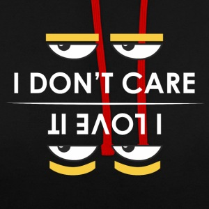 i do not care - i love it - Contrast Colour Hoodie