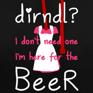 Dirndl? I do not need one, I'm here for the beer - Contrast Colour Hoodie