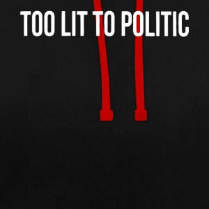 Too lit to Politic gift shirt - Contrast Colour Hoodie