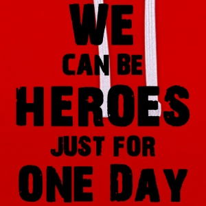 We can be heroes just for one day - Kontrast-Hoodie