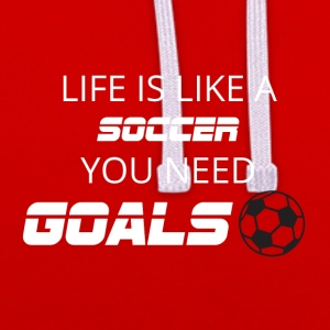Football: Life is like a soccer. You need Goals! - Contrast Colour Hoodie