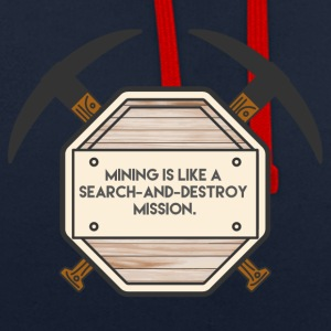 Mining: Mining is like a search-and-destroy - Contrast Colour Hoodie