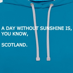 A day without sunshine is, you know, Scotland. - Contrast Colour Hoodie