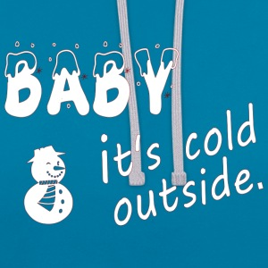 baby it's cold - Contrast Colour Hoodie